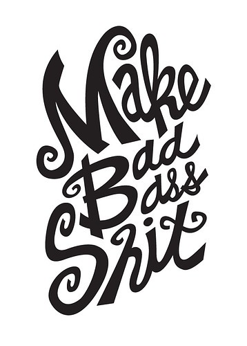 make bad ass shit